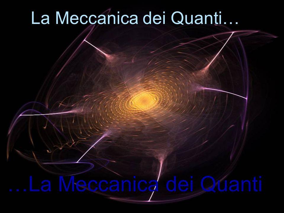 La Meccanica dei Quanti…