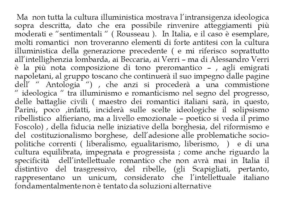 Ma non tutta la cultura illuministica mostrava l'intransigenza ideologica sopra descritta, dato che era possibile rinvenire atteggiamenti più moderati e sentimentali ( Rousseau ).