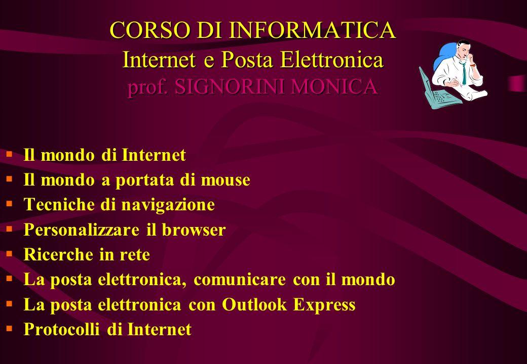 CORSO DI INFORMATICA CORSO DI INFORMATICA Internet e Posta Elettronica prof. SIGNORINI MONICA. ANNO SCOLASTICO 2000/2001.