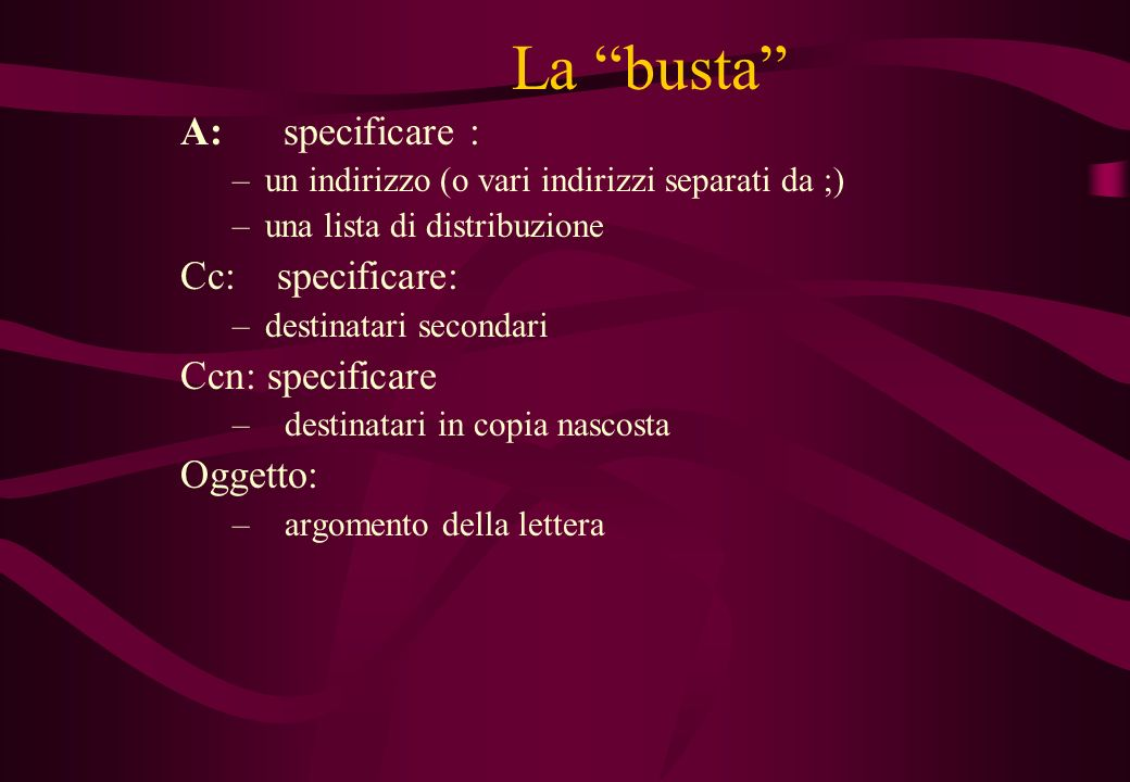 La busta A: specificare : Cc: specificare: Ccn: specificare Oggetto: