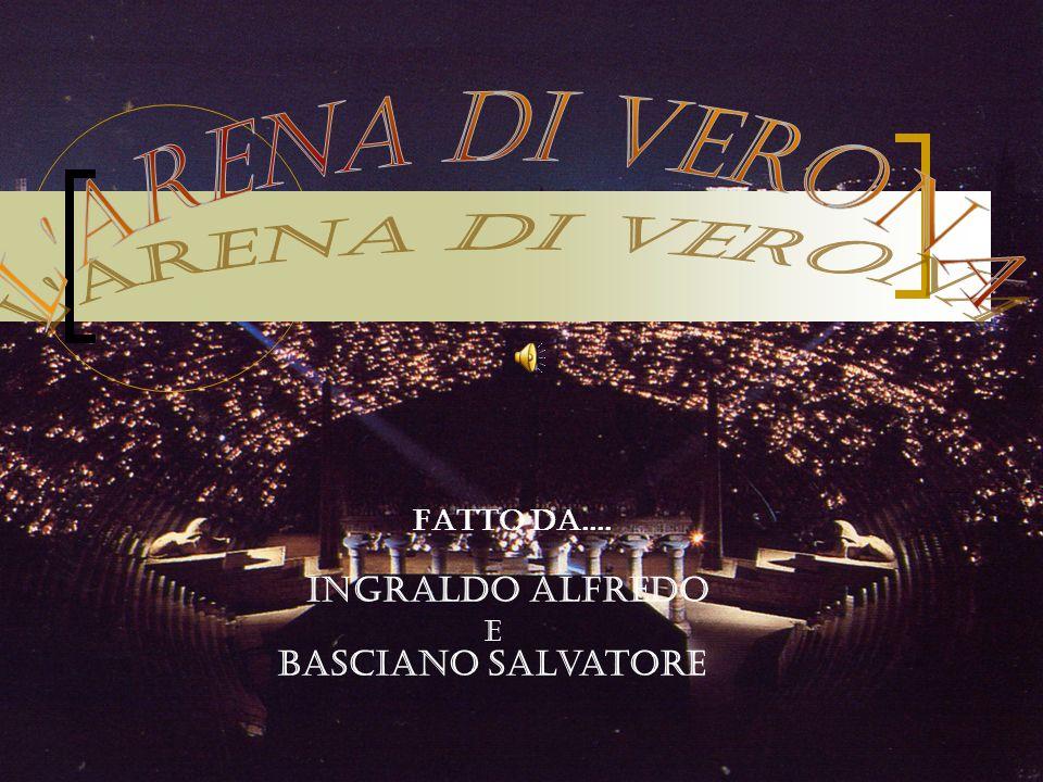L Arena di Verona Fatto da.... Ingraldo Alfredo e Basciano Salvatore