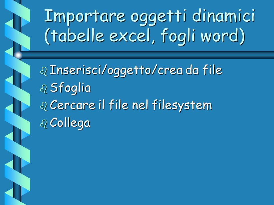 Importare oggetti dinamici (tabelle excel, fogli word)