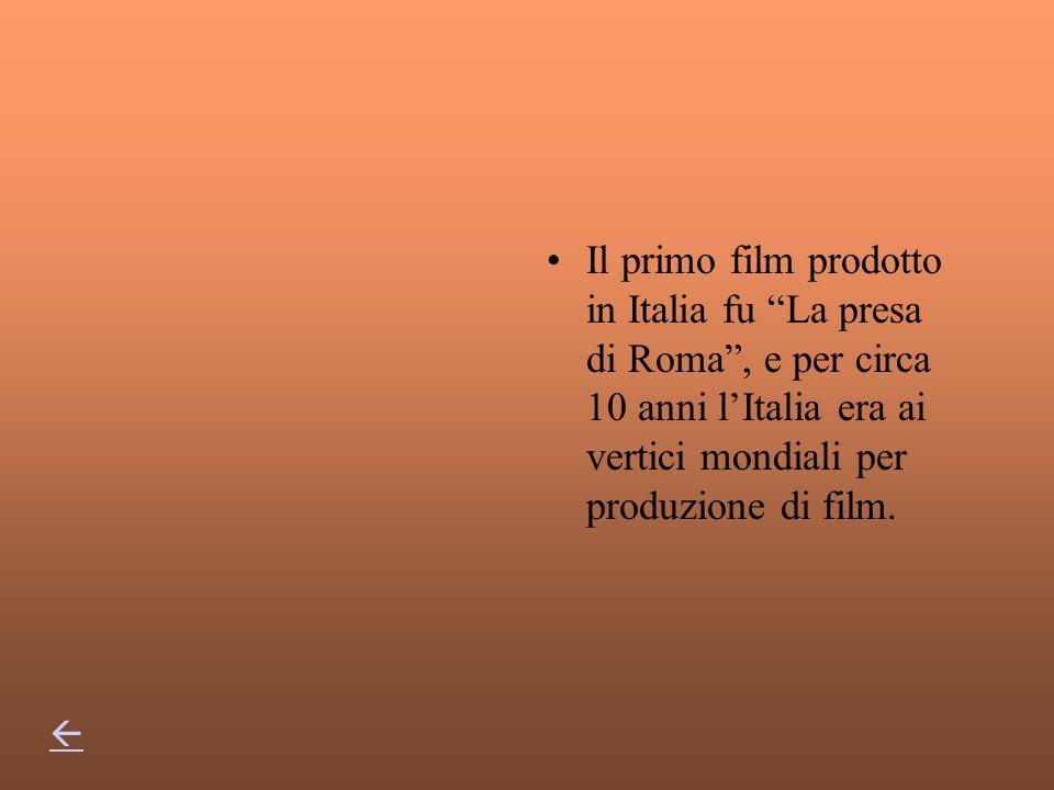 Il primo film prodotto in Italia fu La presa di Roma , e per circa 10 anni l'Italia era ai vertici mondiali per produzione di film.