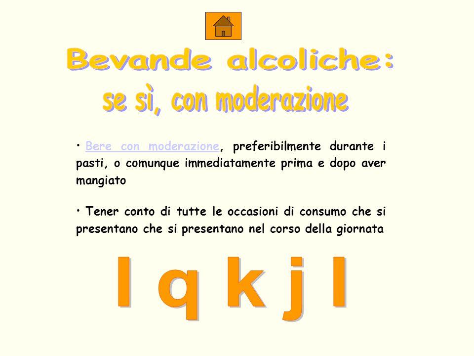 l q k j l Bevande alcoliche: se sì, con moderazione
