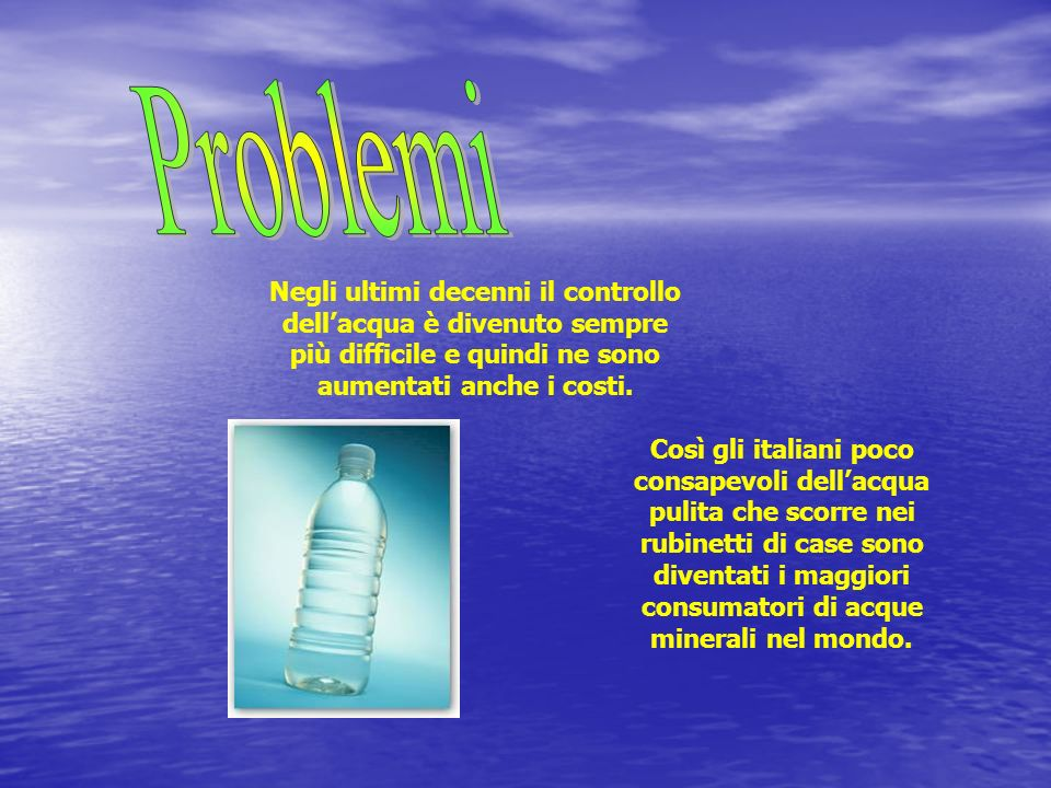 Problemi Negli ultimi decenni il controllo dell'acqua è divenuto sempre più difficile e quindi ne sono aumentati anche i costi.