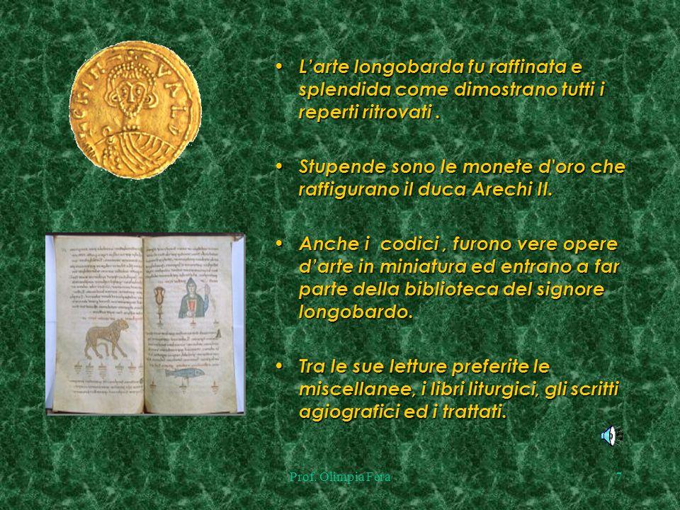 Stupende sono le monete d oro che raffigurano il duca Arechi II.
