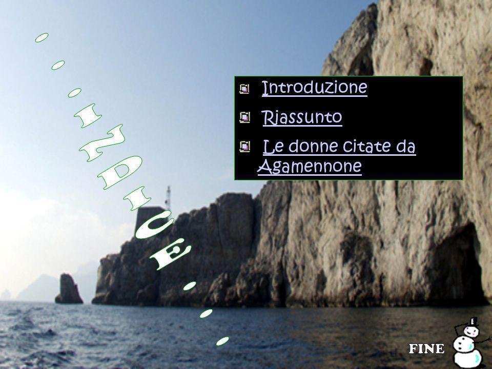 Introduzione Riassunto Le donne citate da Agamennone ...INDICE... FINE