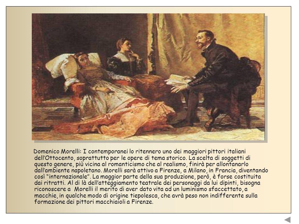 Domenico Morelli: I contemporanei lo ritennero uno dei maggiori pittori italiani dell'Ottocento, soprattutto per le opere di tema storico.