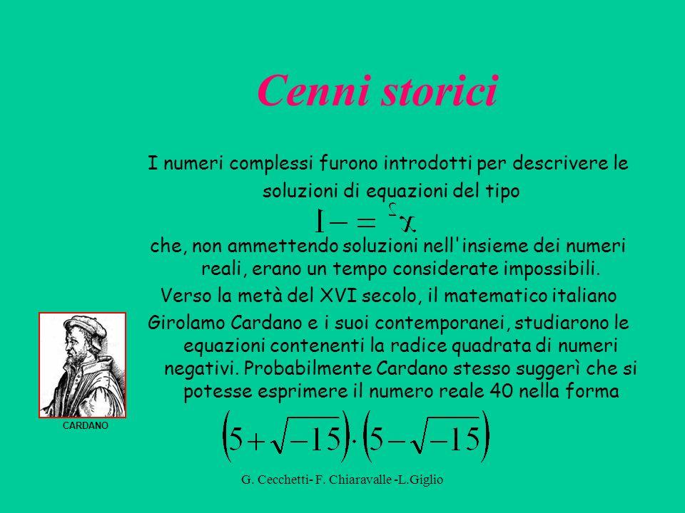 Cenni storici I numeri complessi furono introdotti per descrivere le