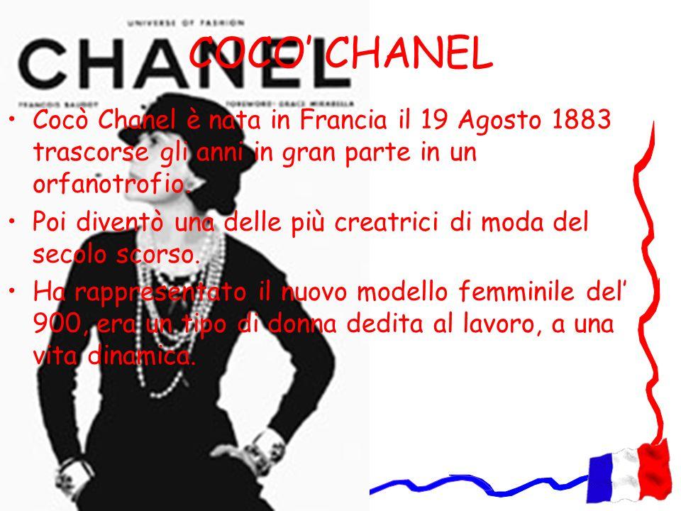 COCO' CHANELCocò Chanel è nata in Francia il 19 Agosto 1883 trascorse gli anni in gran parte in un orfanotrofio.