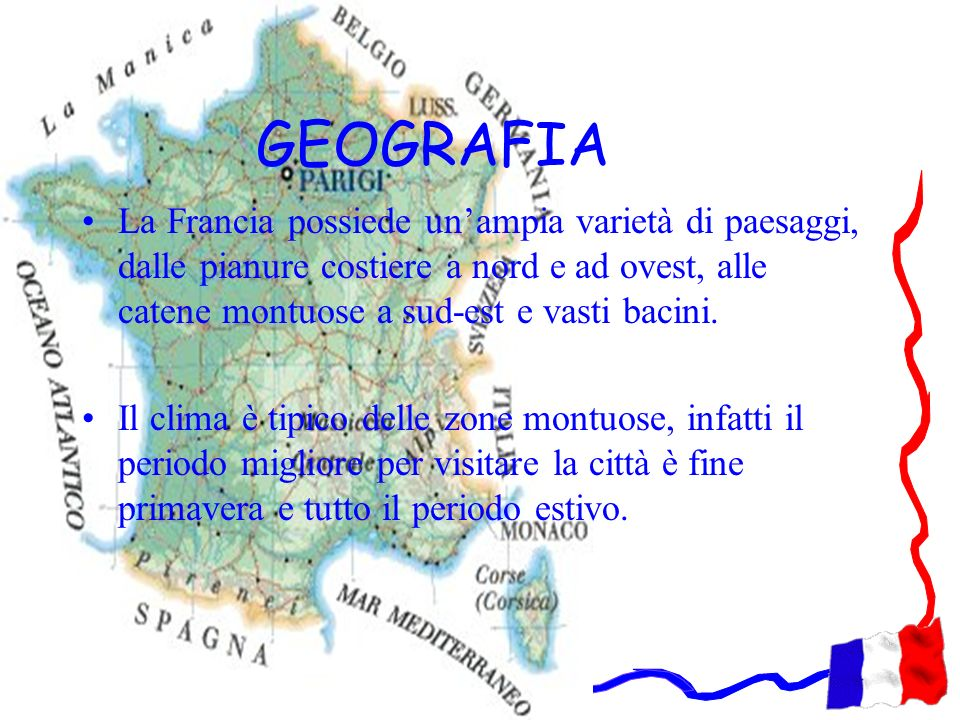 GEOGRAFIA La Francia possiede un'ampia varietà di paesaggi, dalle pianure costiere a nord e ad ovest, alle catene montuose a sud-est e vasti bacini.