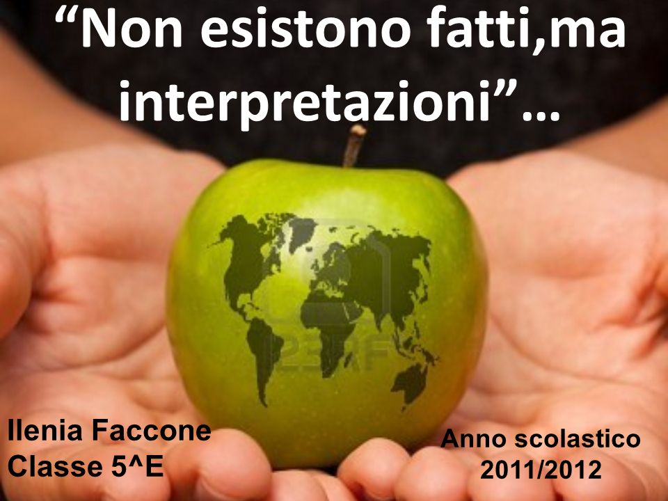 Non esistono fatti,ma interpretazioni …