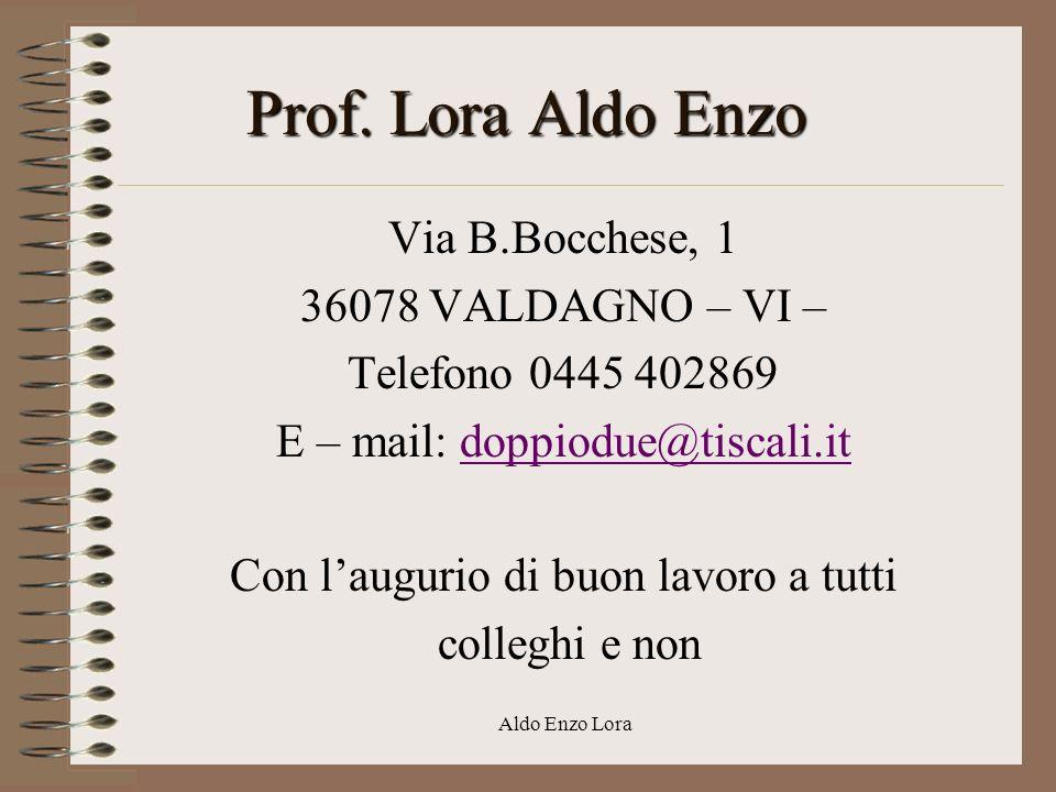 Prof. Lora Aldo Enzo Via B.Bocchese, 1 36078 VALDAGNO – VI –