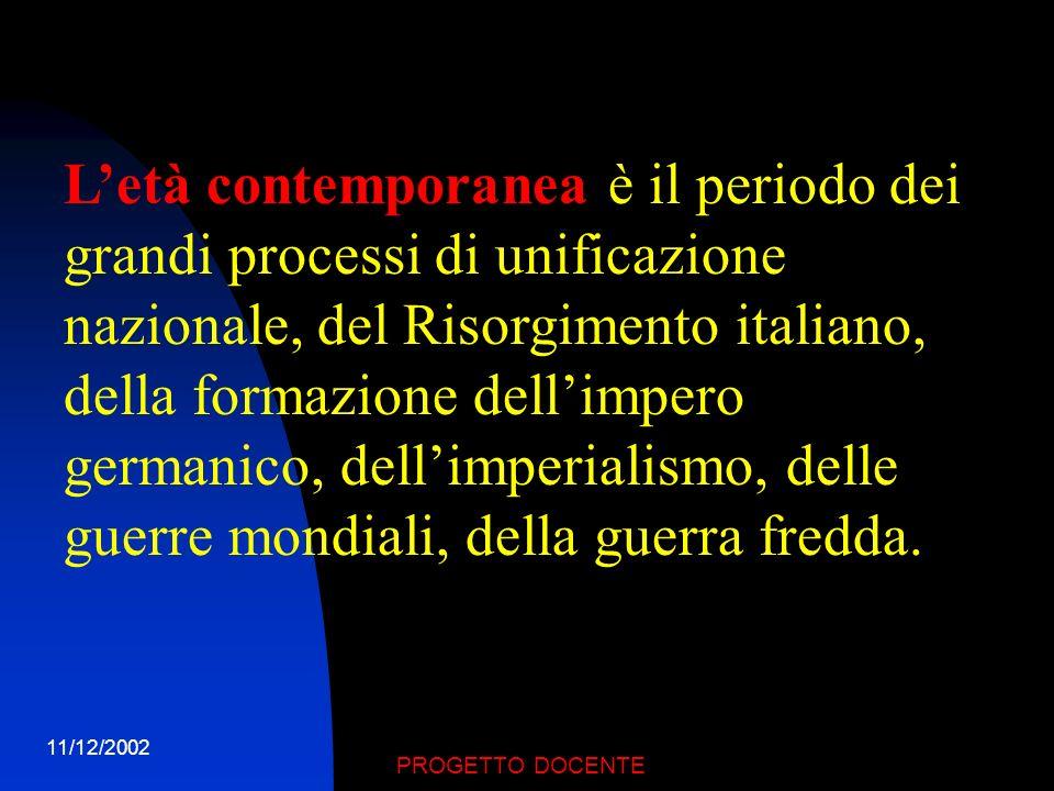 L'età contemporanea è il periodo dei grandi processi di unificazione nazionale, del Risorgimento italiano, della formazione dell'impero germanico, dell'imperialismo, delle guerre mondiali, della guerra fredda.