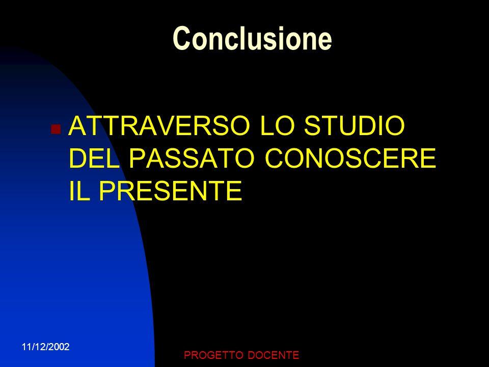Conclusione ATTRAVERSO LO STUDIO DEL PASSATO CONOSCERE IL PRESENTE
