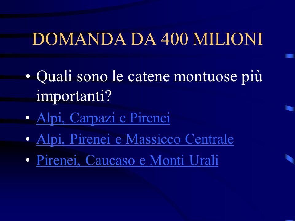 DOMANDA DA 400 MILIONI Quali sono le catene montuose più importanti