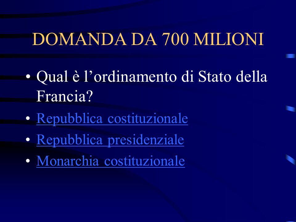 DOMANDA DA 700 MILIONI Qual è l'ordinamento di Stato della Francia