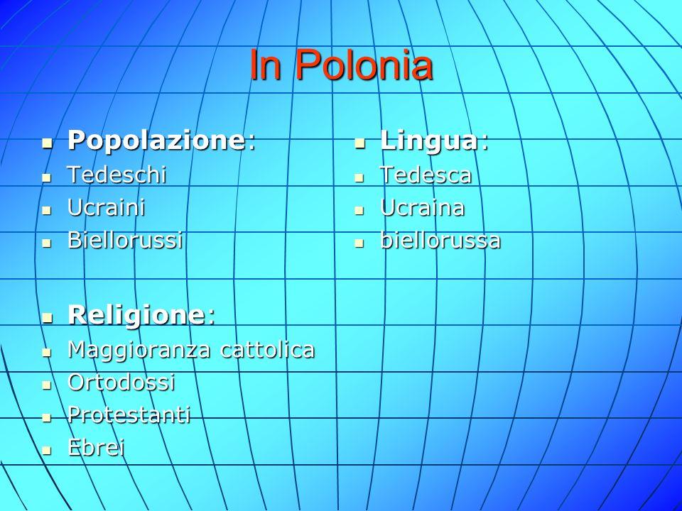 In Polonia Popolazione: Lingua: Religione: Tedeschi Ucraini