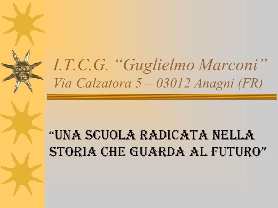 I.T.C.G. Guglielmo Marconi Via Calzatora 5 – 03012 Anagni (FR)