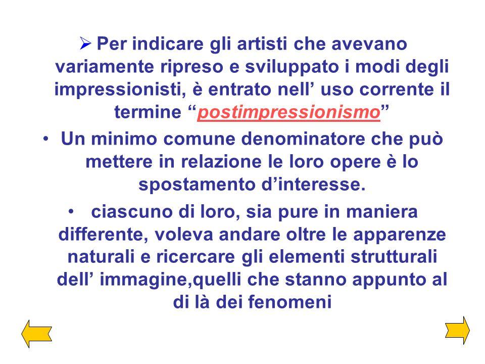 Per indicare gli artisti che avevano variamente ripreso e sviluppato i modi degli impressionisti, è entrato nell' uso corrente il termine postimpressionismo