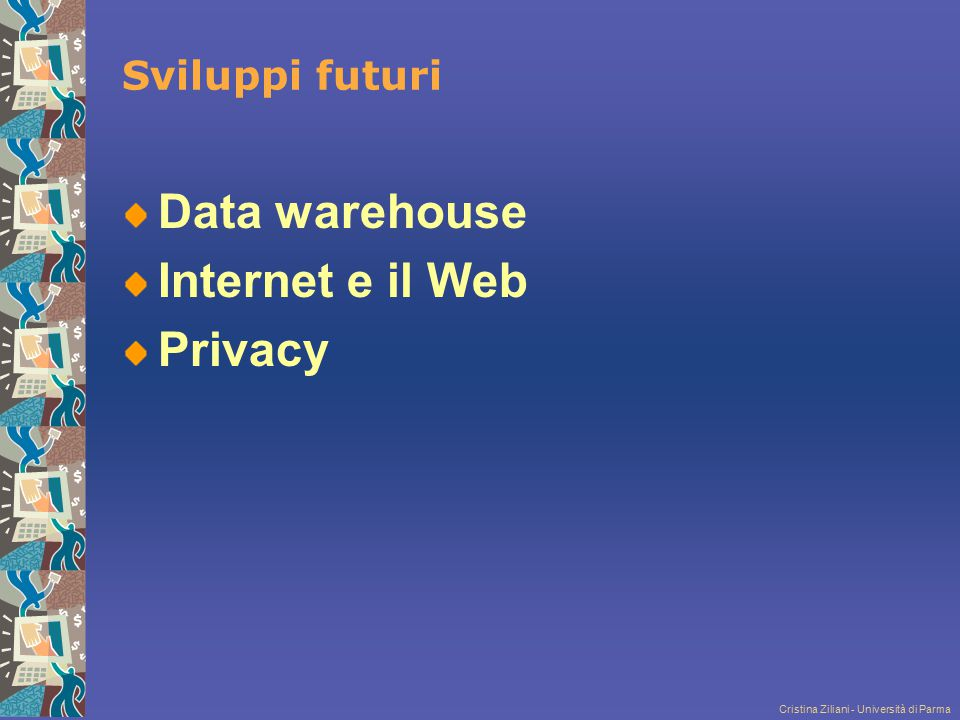 Data warehouse Internet e il Web Privacy Sviluppi futuri