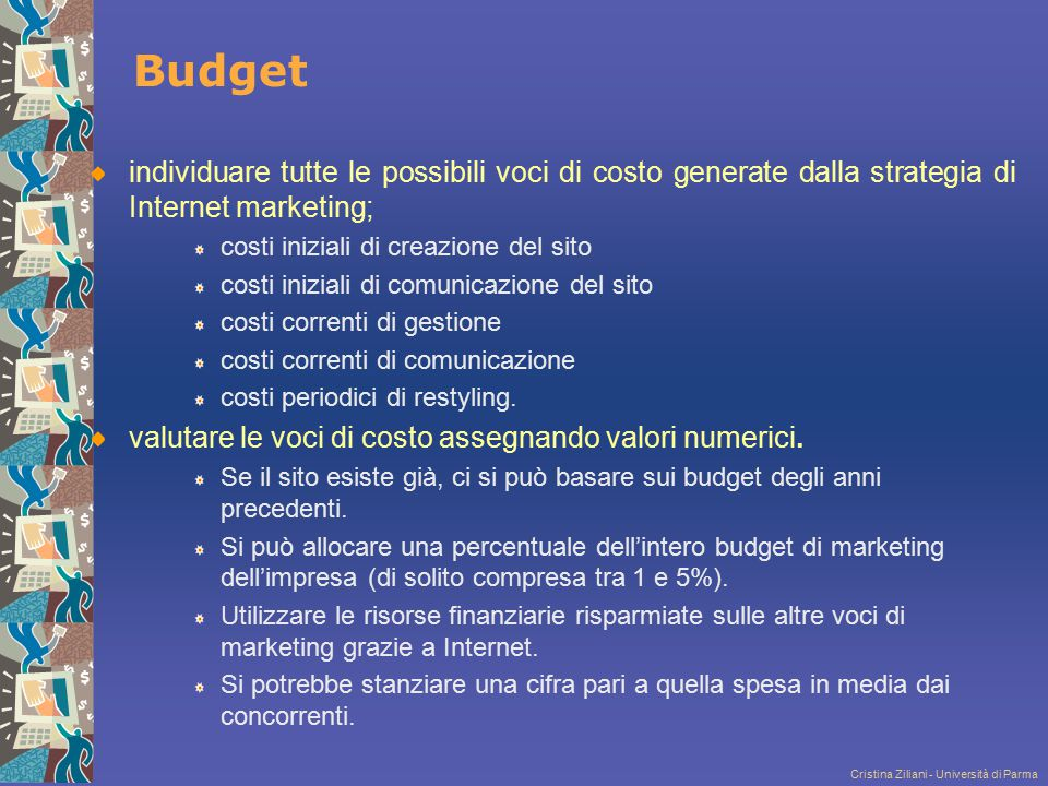 Budget individuare tutte le possibili voci di costo generate dalla strategia di Internet marketing;