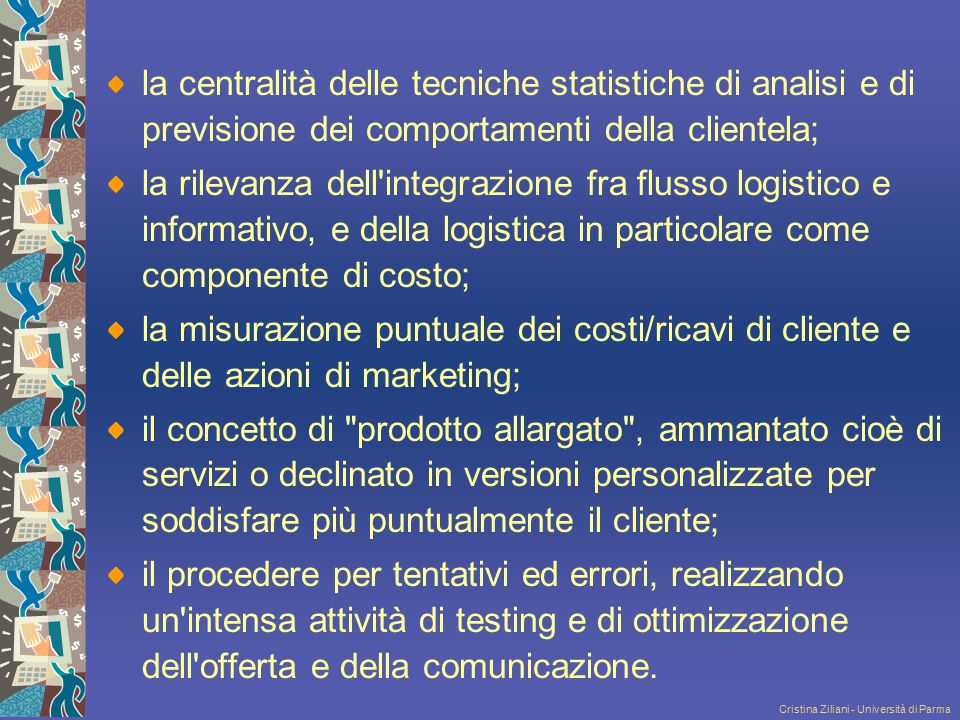 la centralità delle tecniche statistiche di analisi e di previsione dei comportamenti della clientela;