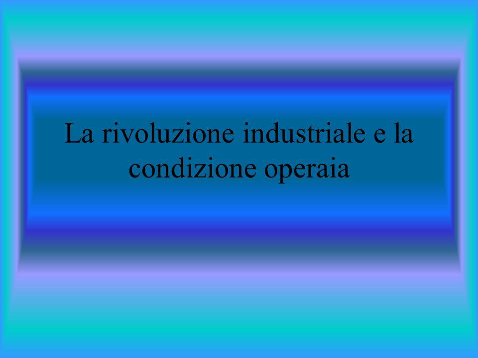 La rivoluzione industriale e la condizione operaia