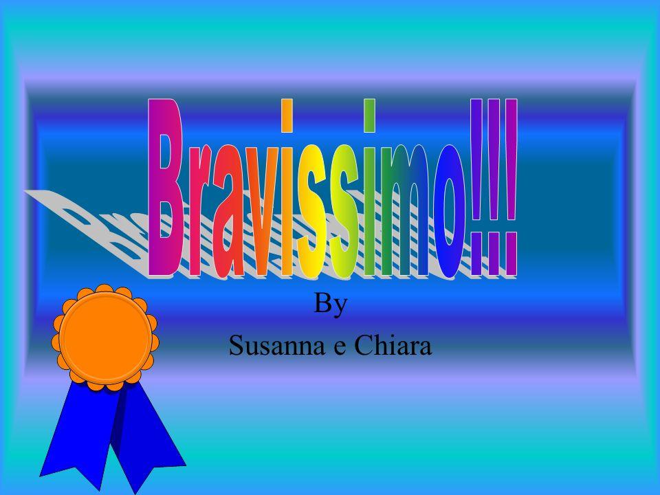 Bravissimo!!! . By Susanna e Chiara