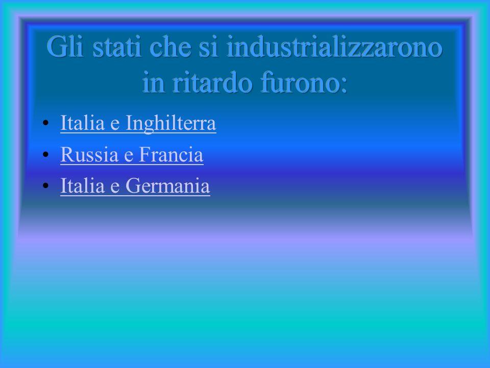 Gli stati che si industrializzarono in ritardo furono: