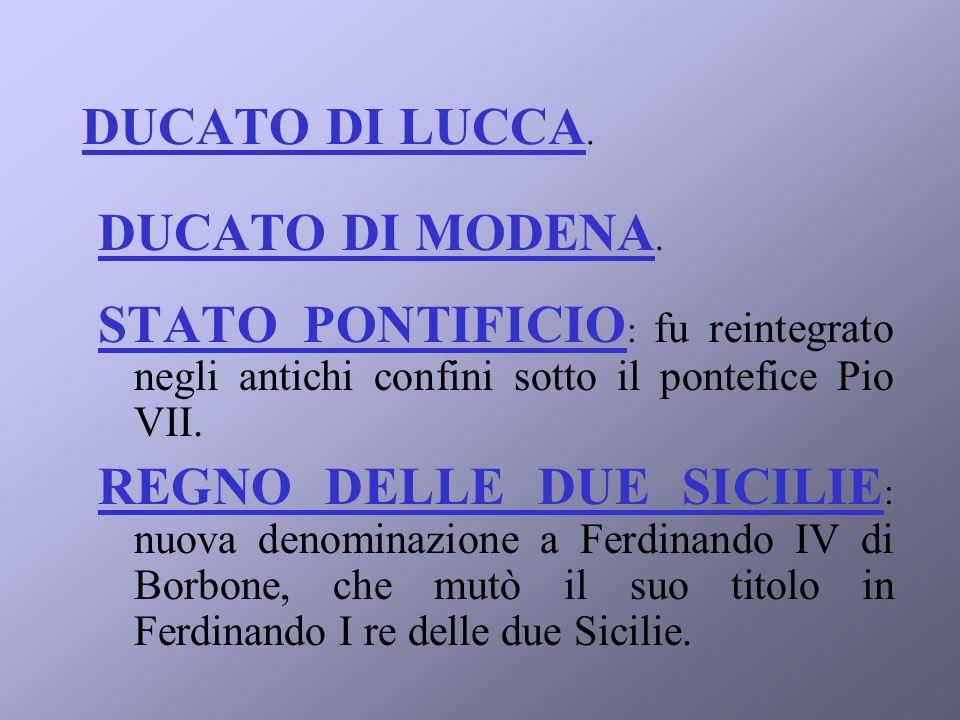 DUCATO DI LUCCA. DUCATO DI MODENA. STATO PONTIFICIO: fu reintegrato negli antichi confini sotto il pontefice Pio VII.