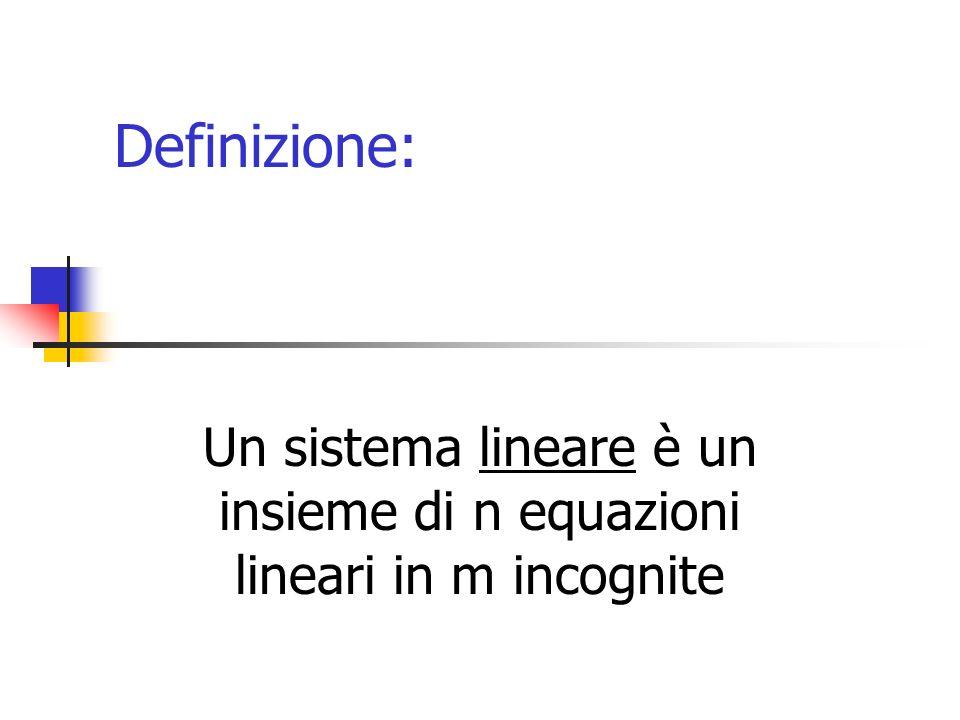 Un sistema lineare è un insieme di n equazioni lineari in m incognite