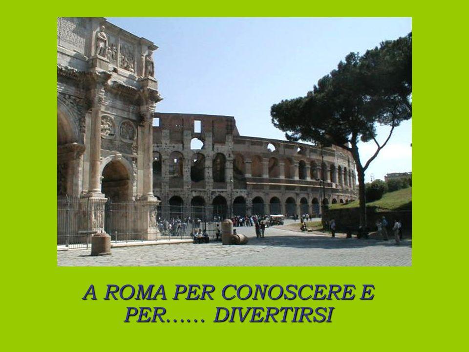 A ROMA PER CONOSCERE E PER…… DIVERTIRSI