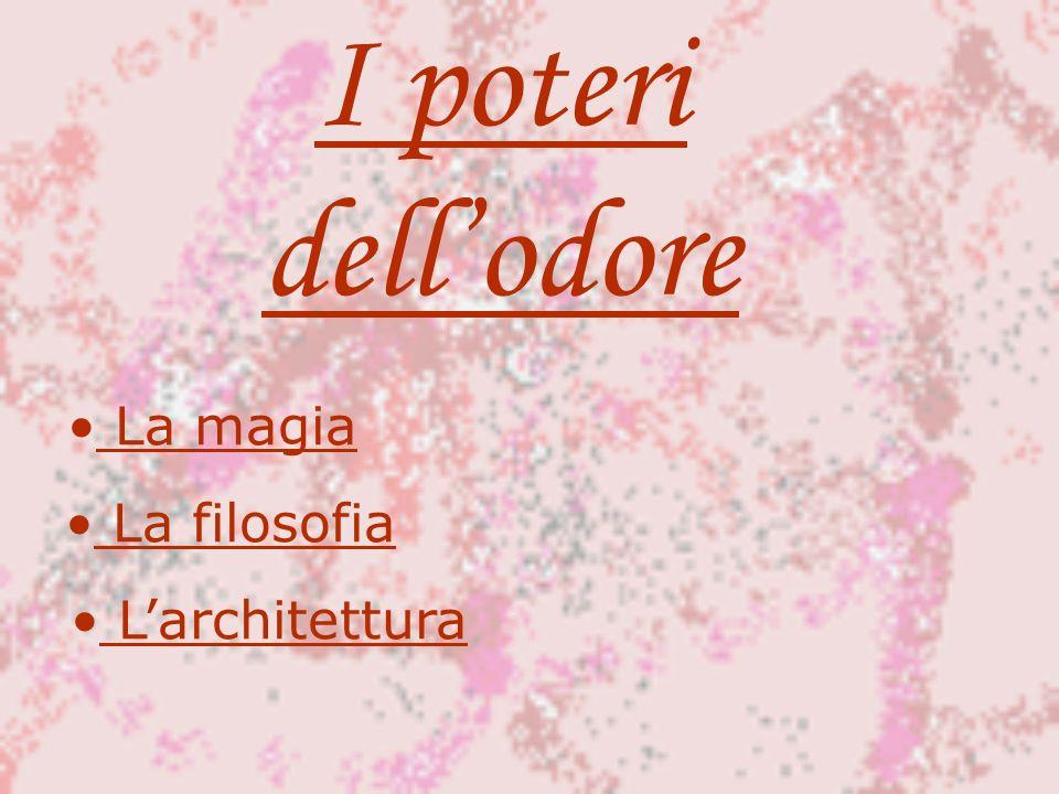 I poteri dell'odore La magia La filosofia L'architettura
