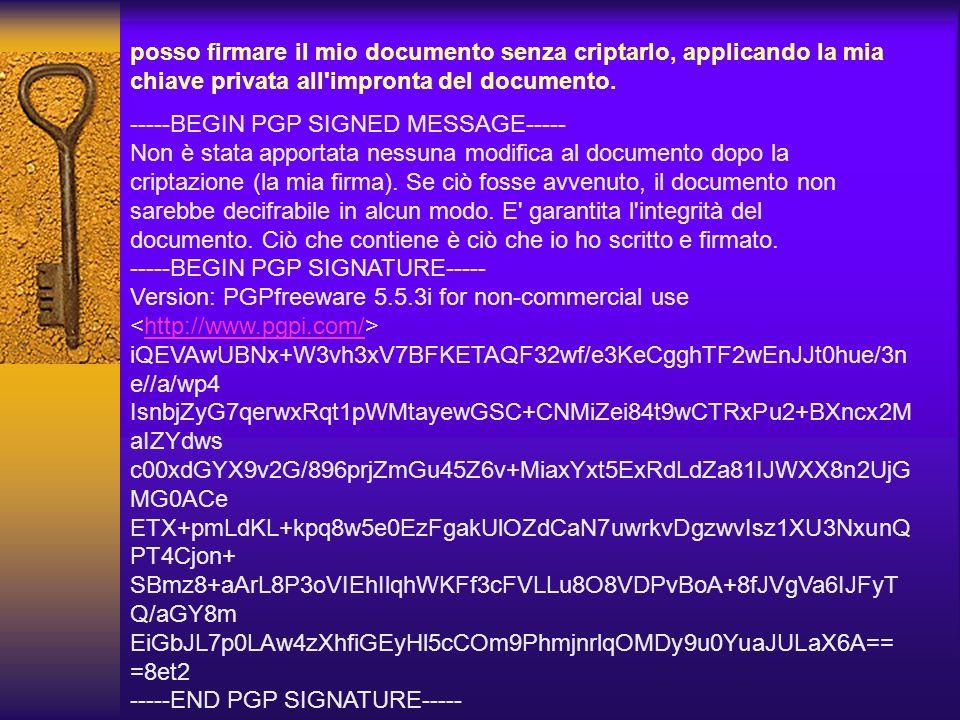 posso firmare il mio documento senza criptarlo, applicando la mia chiave privata all impronta del documento.