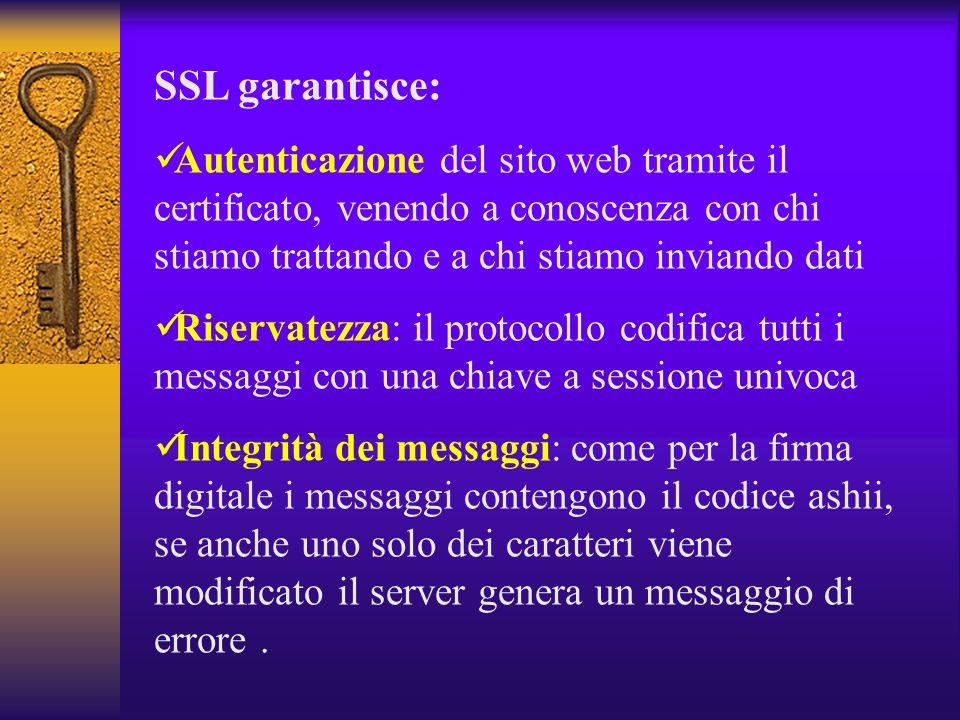 SSL garantisce:Autenticazione del sito web tramite il certificato, venendo a conoscenza con chi stiamo trattando e a chi stiamo inviando dati.