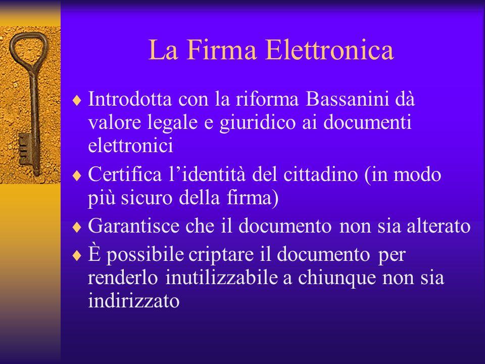 La Firma ElettronicaIntrodotta con la riforma Bassanini dà valore legale e giuridico ai documenti elettronici.