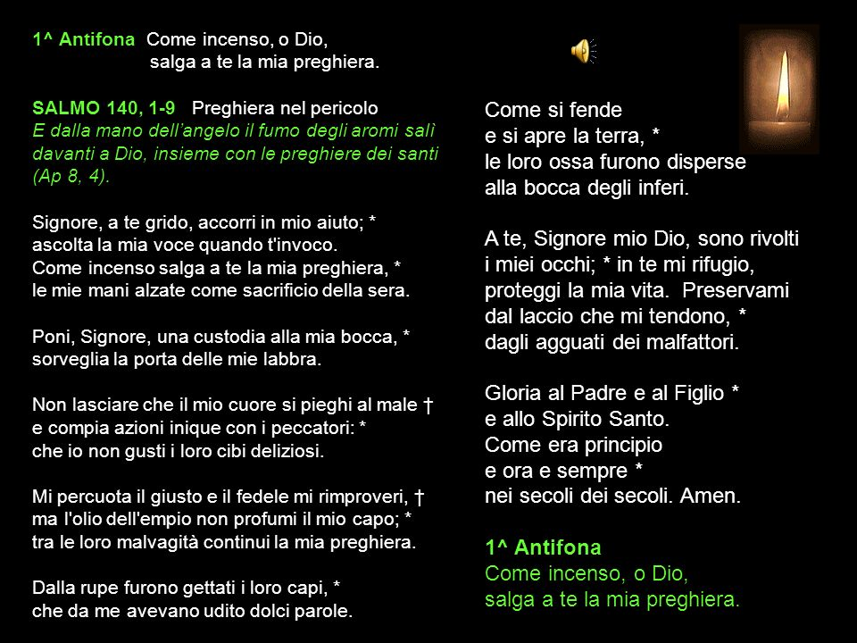 1^ Antifona Come incenso, o Dio, salga a te la mia preghiera
