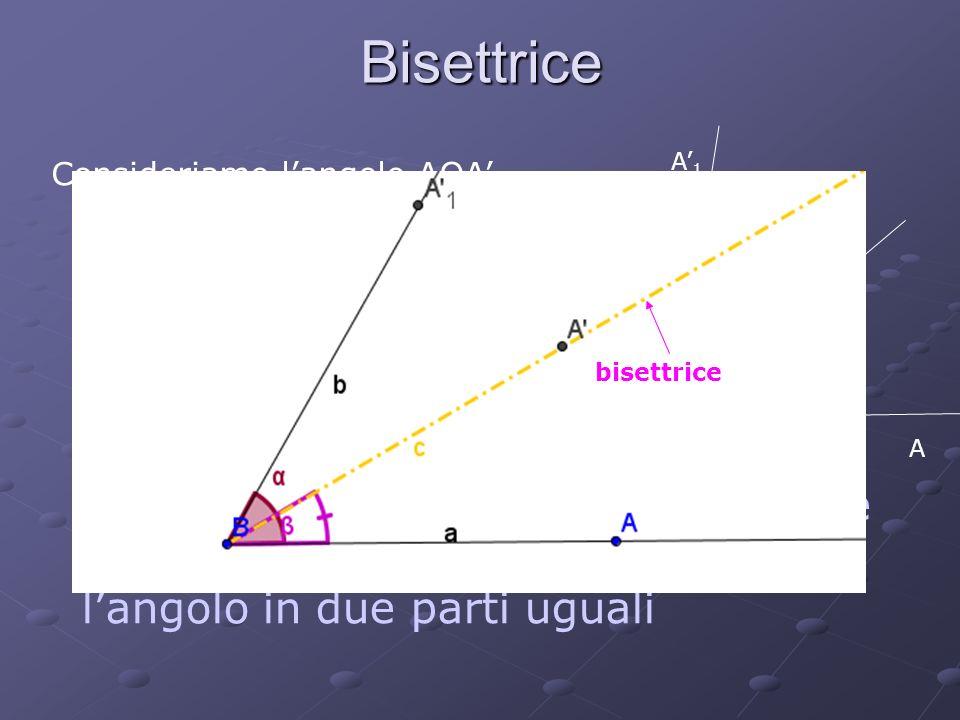 BisettriceA'1. Consideriamo l'angolo AOA'1. Tracciamo una semiretta che ha origine nel suo vertice e che lo divide a metà.
