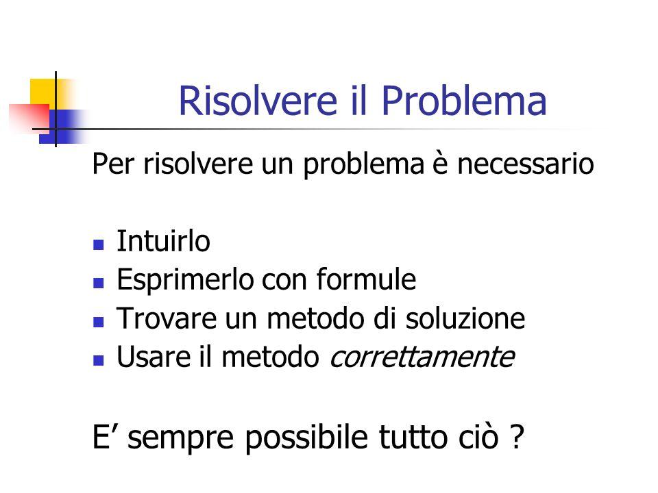 Risolvere il Problema E' sempre possibile tutto ciò