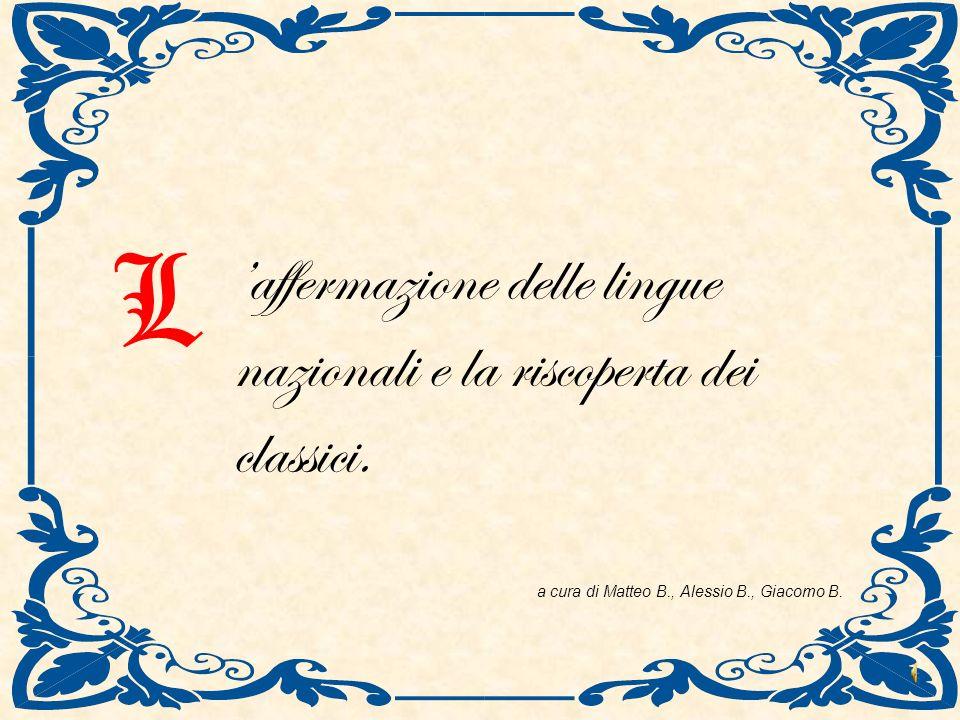 L 'affermazione delle lingue nazionali e la riscoperta dei classici.
