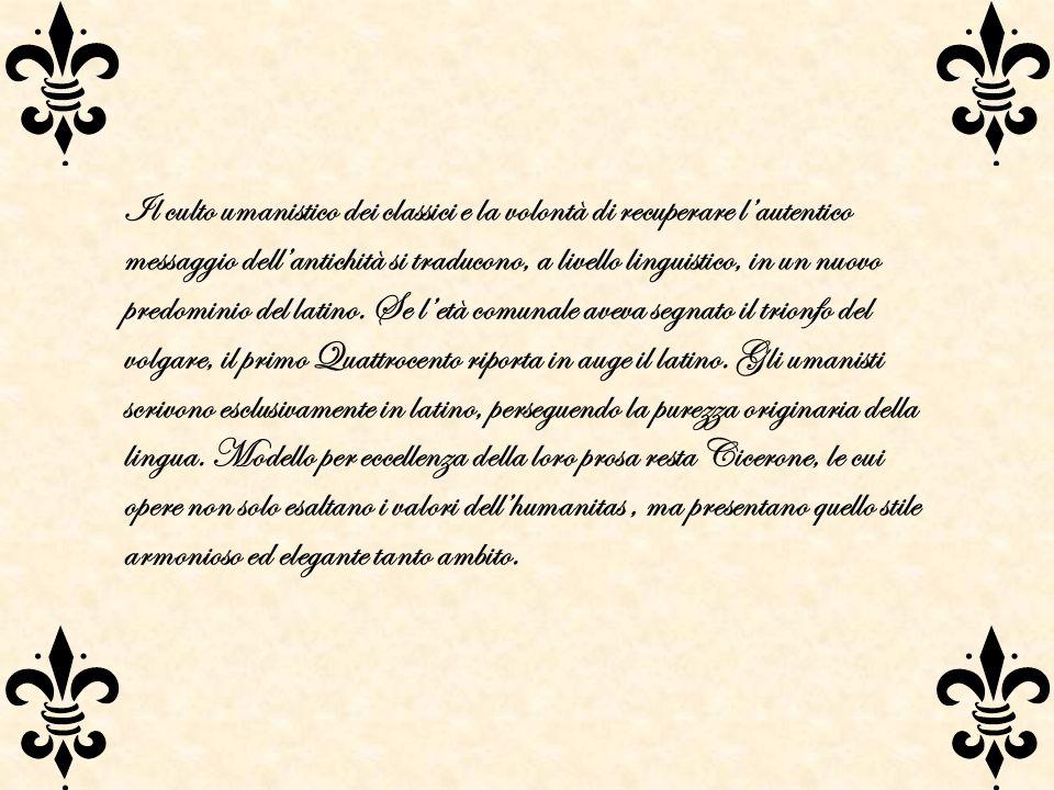 Il culto umanistico dei classici e la volontà di recuperare l'autentico messaggio dell'antichità si traducono, a livello linguistico, in un nuovo predominio del latino.