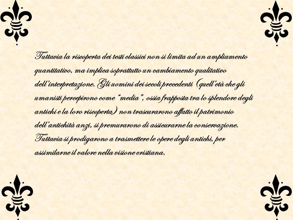 Tuttavia la riscoperta dei testi classici non si limita ad un ampliamento quantitativo, ma implica soprattutto un cambiamento qualitativo dell'interpretazione.