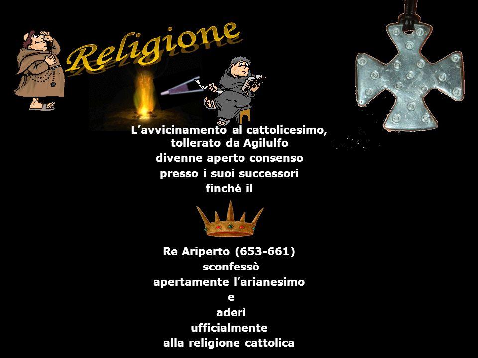 Religione L'avvicinamento al cattolicesimo, tollerato da Agilulfo