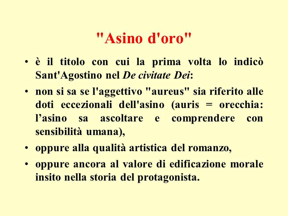 Asino d oro è il titolo con cui la prima volta lo indicò Sant Agostino nel De civitate Dei: