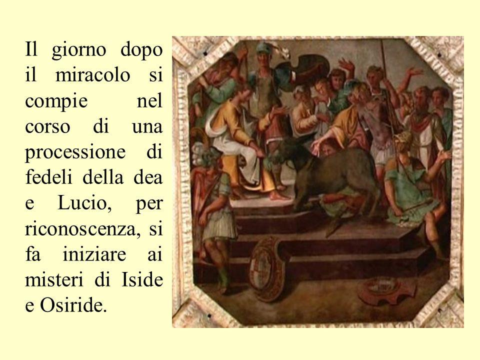 Il giorno dopo il miracolo si compie nel corso di una processione di fedeli della dea e Lucio, per riconoscenza, si fa iniziare ai misteri di Iside e Osiride.
