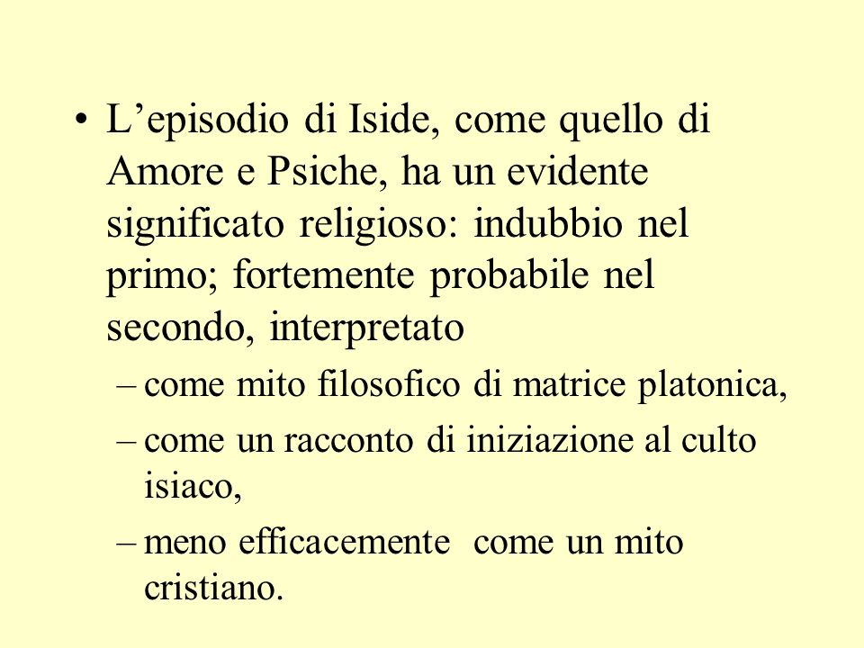 L'episodio di Iside, come quello di Amore e Psiche, ha un evidente significato religioso: indubbio nel primo; fortemente probabile nel secondo, interpretato