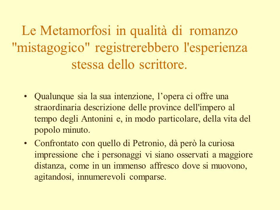 Le Metamorfosi in qualità di romanzo mistagogico registrerebbero l esperienza stessa dello scrittore.