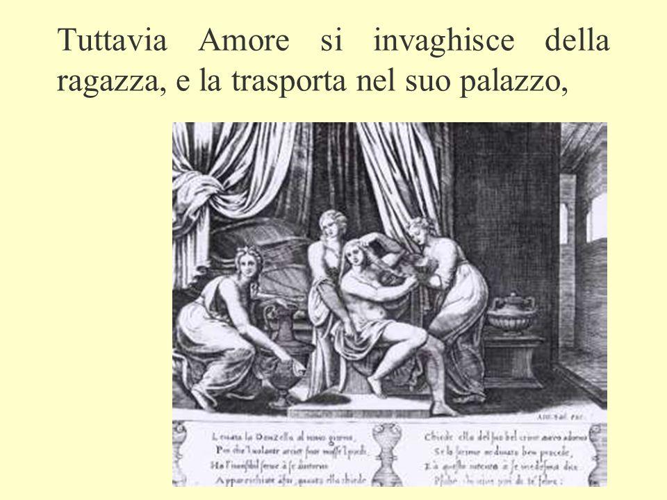 Tuttavia Amore si invaghisce della ragazza, e la trasporta nel suo palazzo,