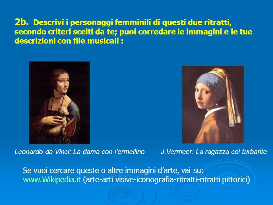 2b. Descrivi i personaggi femminili di questi due ritratti, secondo criteri scelti da te; puoi corredare le immagini e le tue descrizioni con file musicali :